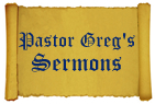 Pastor Greg's Sermons - scroll image